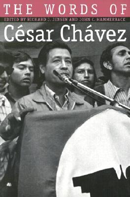 The Words of Cesar Chavez By Chavez, Cesar/ Jensen, Richard J. (EDT)/ Hammerback, John C. (EDT)/ Jensen, Richard J./ Hammerback, John C.